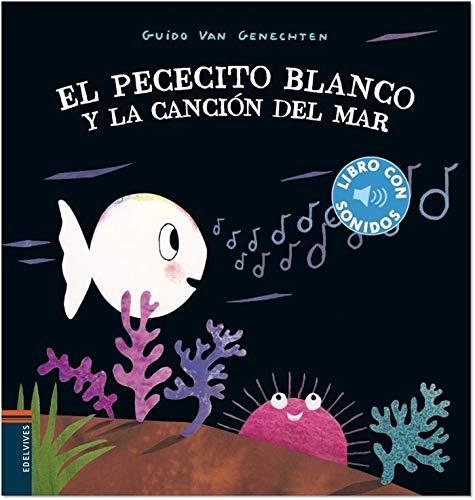 El pececito blanco y la canción del mar (Libros con sonidos) (Español) Tapa dura