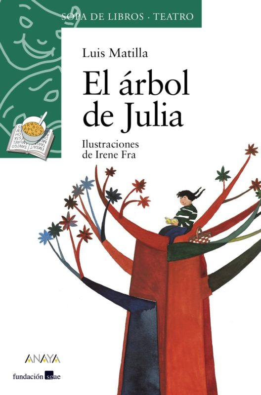 El árbol de Julia (LITERATURA INFANTIL (6-11 años) - Sopa de Libros (Teatro)) (Español) Tapa blanda