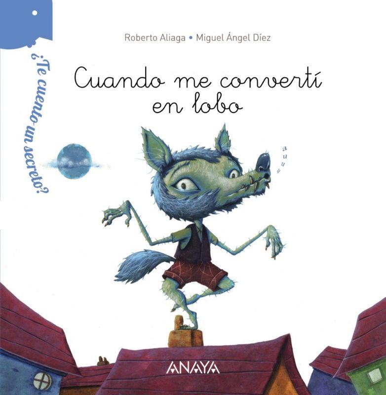 ¿Te cuento un secreto? Cuando me convertí en lobo (PRIMEROS LECTORES 1-5 años) (Español) Tapa dura