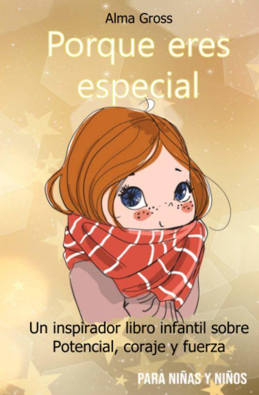 Porque eres especial: Un inspirador libro infantil sobre Potencial, coraje y fuerza